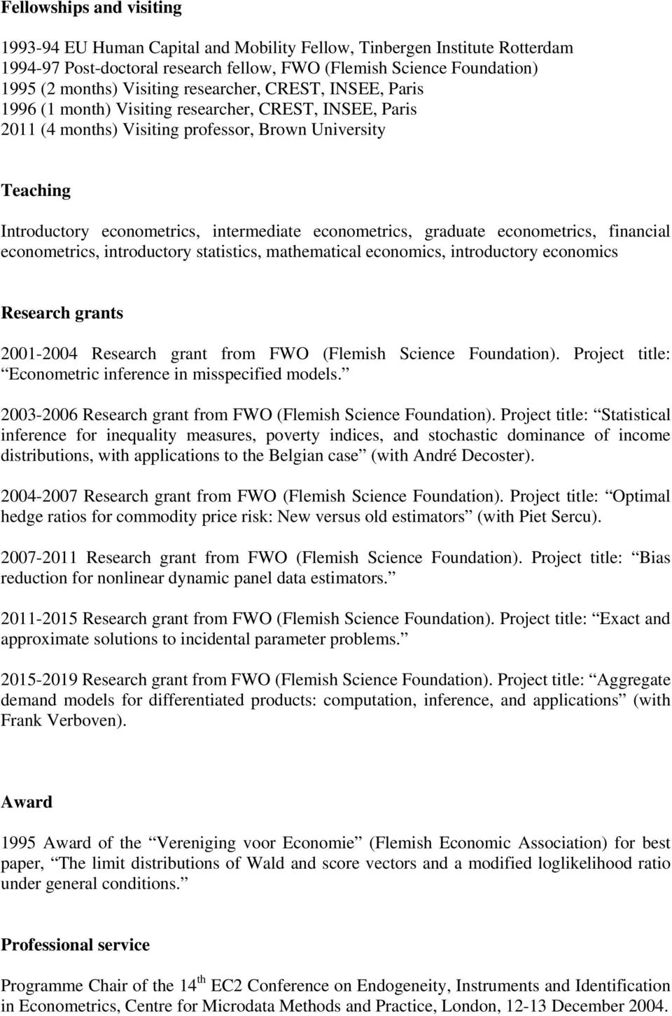 econometrics, graduate econometrics, financial econometrics, introductory statistics, mathematical economics, introductory economics Research grants 2001-2004 Research grant from FWO (Flemish Science