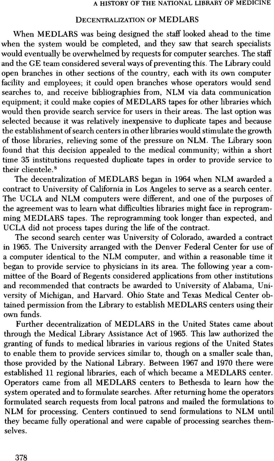 The Library could open branches in other sections of the country, each with its own computer facility and employees; it could open branches whose operators would send searches to, and receive