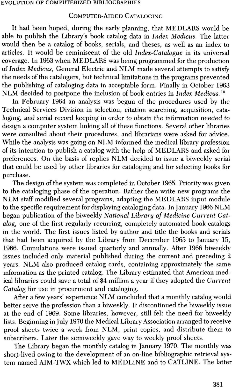 In 1963 when MEDLARS was being programmed for the production of Index Medicus, General Electric and NLM made several attempts to satisfy the needs of the catalogers, but technical limitations in the