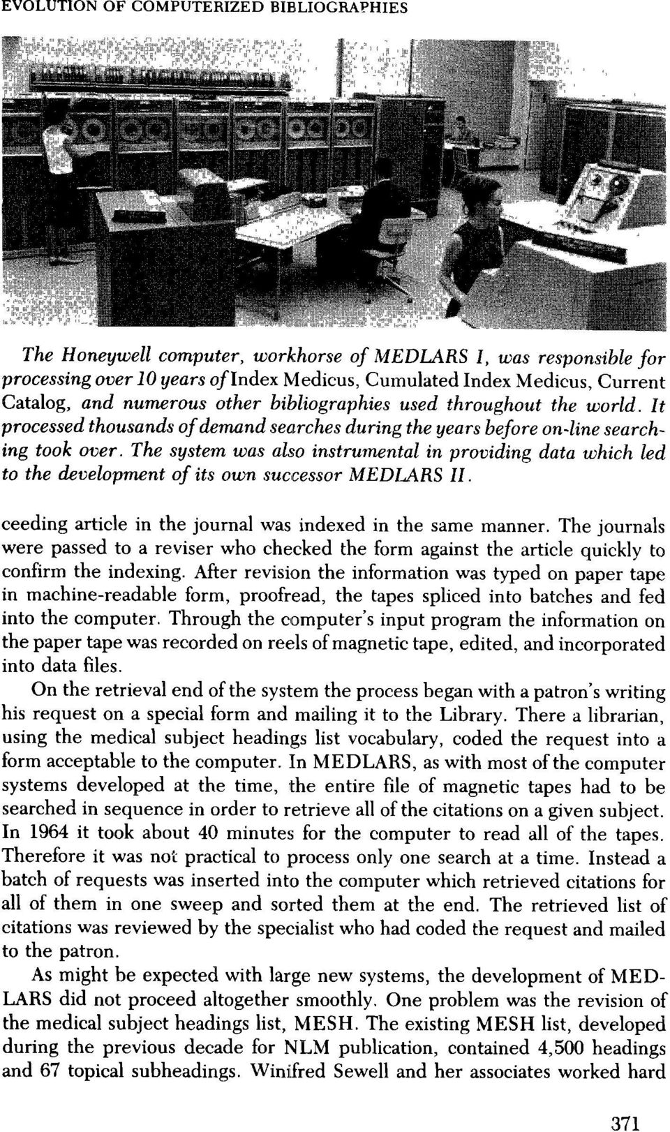 The system was also instrumental in providing data which led to the development of its own successor MEDLARS II. ceeding article in the journal was indexed in the same manner.
