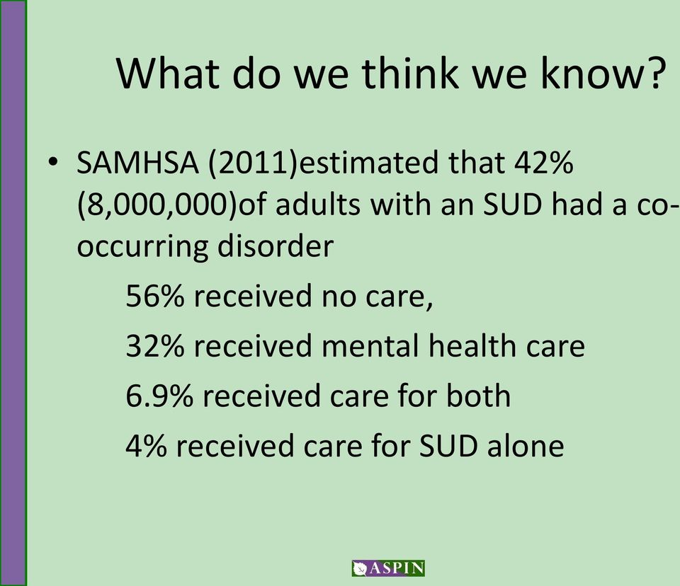 an SUD had a cooccurring disorder 56% received no care,