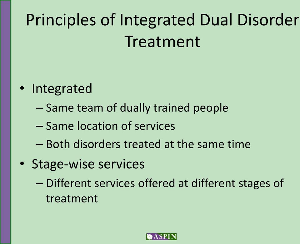 services Both disorders treated at the same time Stage-wise