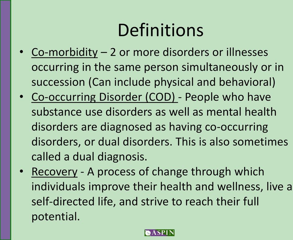 diagnosed as having co-occurring disorders, or dual disorders. This is also sometimes called a dual diagnosis.