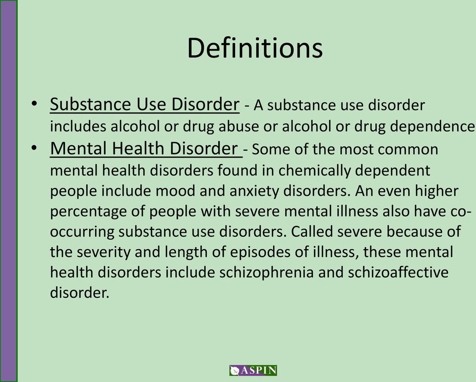 disorders. An even higher percentage of people with severe mental illness also have cooccurring substance use disorders.