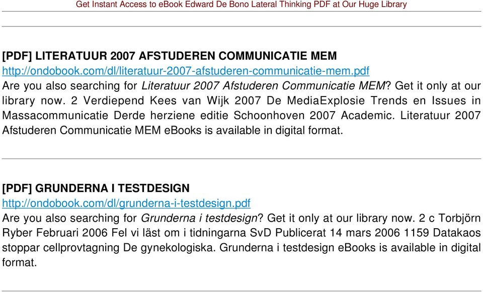 Literatuur 2007 Afstuderen Communicatie MEM ebooks is available in digital format. [PDF] GRUNDERNA I TESTDESIGN http://ondobook.com/dl/grunderna-i-testdesign.