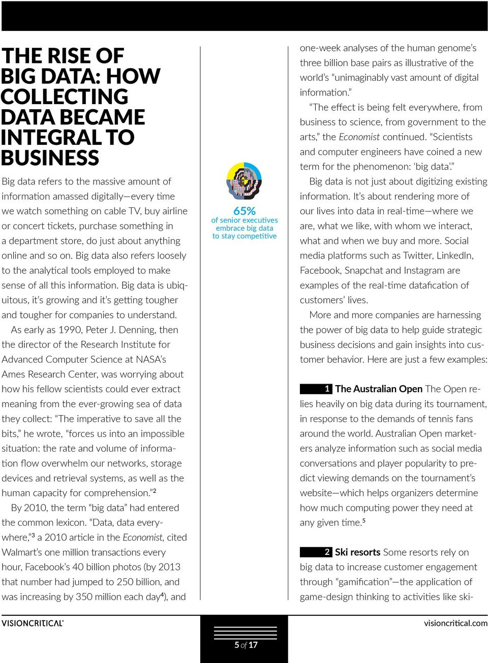 Big data is ubiquitous, it s growing and it s getting tougher and tougher for companies to understand. As early as 1990, Peter J.