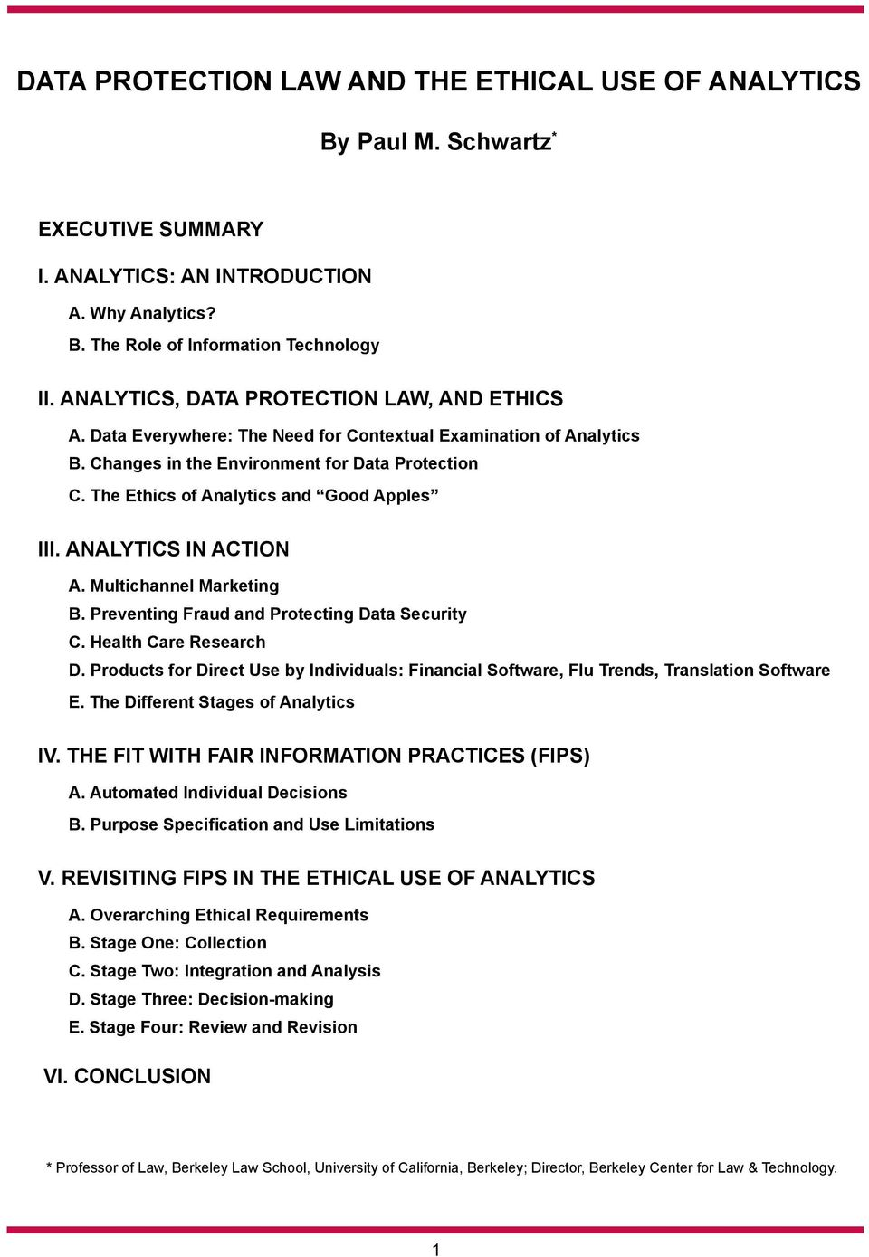 The Ethics of Analytics and Good Apples III. Analytics in Action A. Multichannel Marketing B. Preventing Fraud and Protecting Data Security C. Health Care Research D.