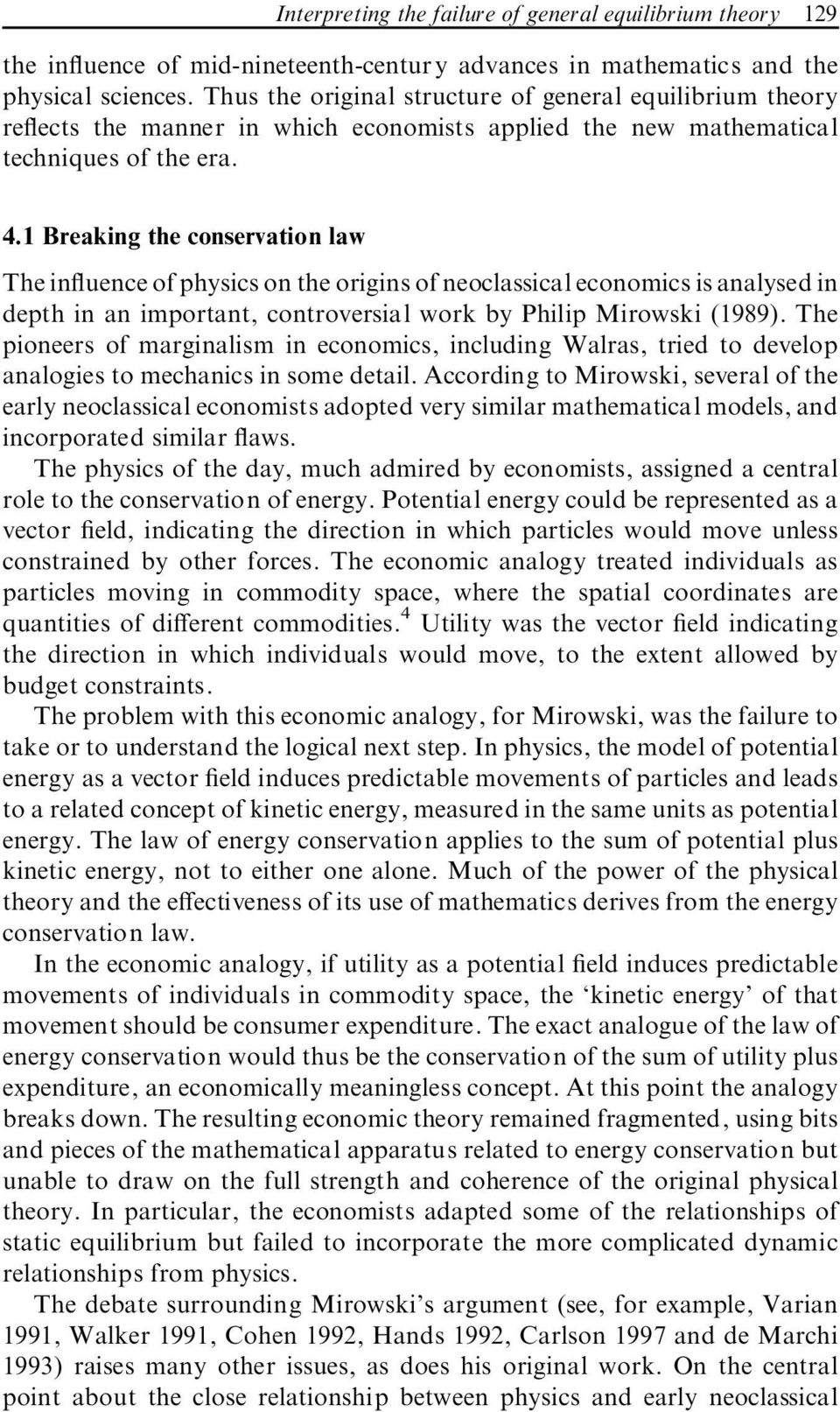 1 Breaking the conservation law The in uence of physics on the origins of neoclassical economics is analysed in depth in an important, controversial work by Philip Mirowski (1989).