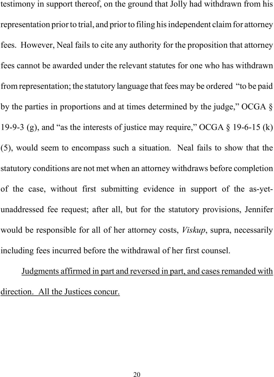 that fees may be ordered to be paid by the parties in proportions and at times determined by the judge, OCGA 19-9-3 (g), and as the interests of justice may require, OCGA 19-6-15 (k) (5), would seem