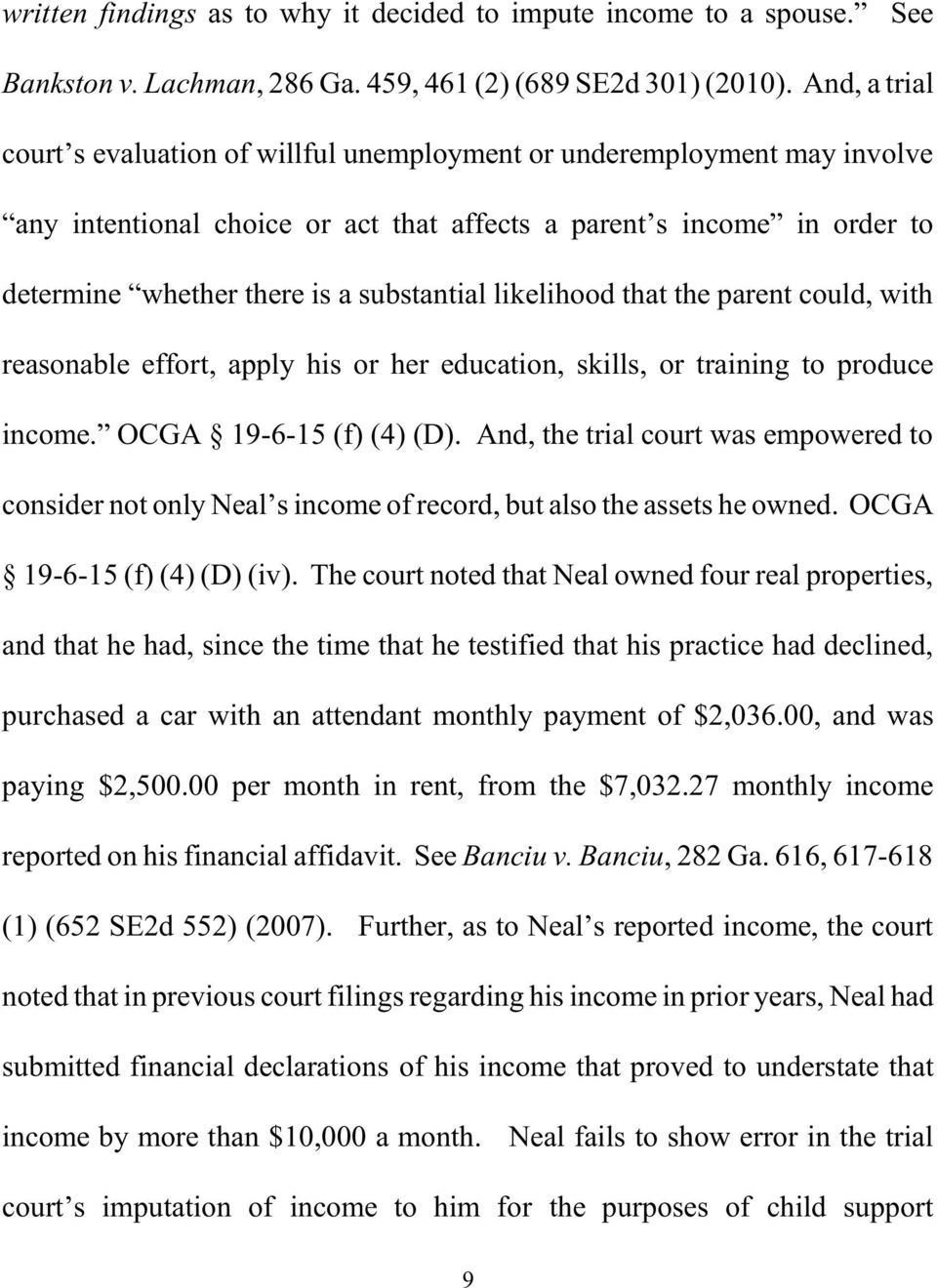 substantial likelihood that the parent could, with reasonable effort, apply his or her education, skills, or training to produce income. OCGA 19-6-15 (f) (4) (D).