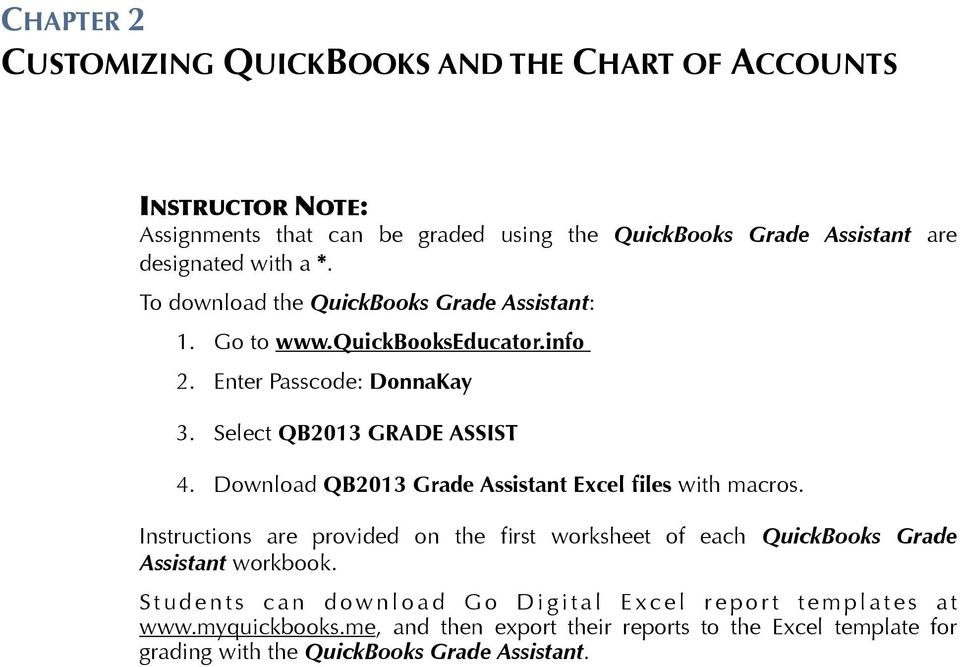 Download QB2013 Grade Assistant Excel files with macros. Instructions are provided on the first worksheet of each QuickBooks Grade Assistant workbook.