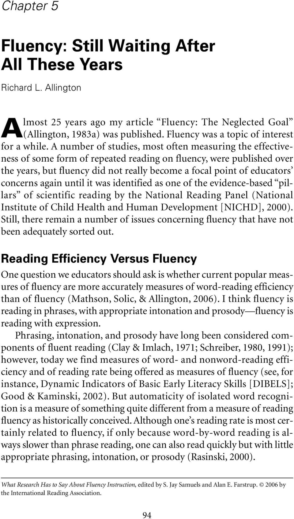 A number of studies, most often measuring the effectiveness of some form of repeated reading on fluency, were published over the years, but fluency did not really become a focal point of educators