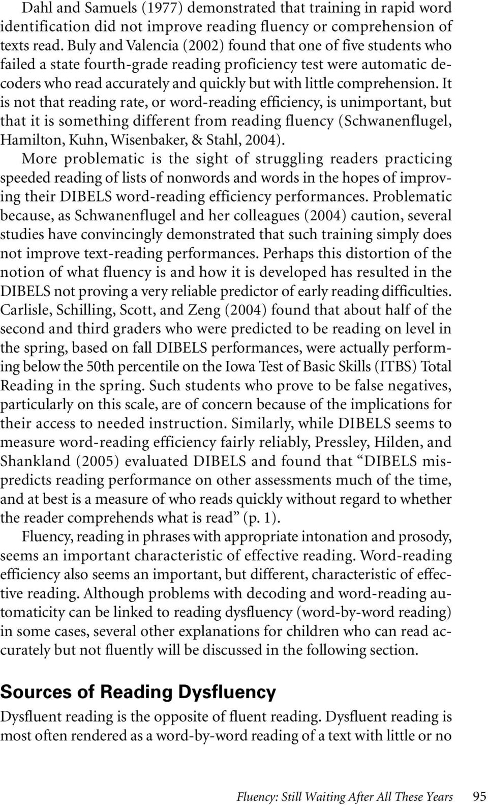 It is not that reading rate, or word-reading efficiency, is unimportant, but that it is something different from reading fluency (Schwanenflugel, Hamilton, Kuhn, Wisenbaker, & Stahl, 2004).