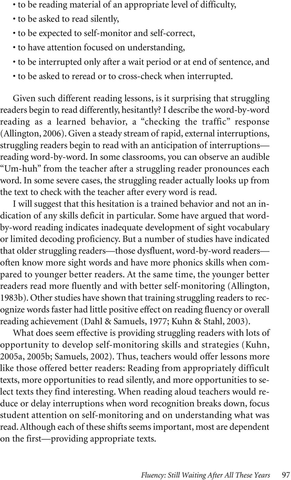 Given such different reading lessons, is it surprising that struggling readers begin to read differently, hesitantly?