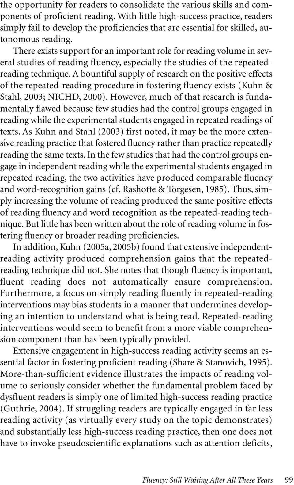 There exists support for an important role for reading volume in several studies of reading fluency, especially the studies of the repeatedreading technique.