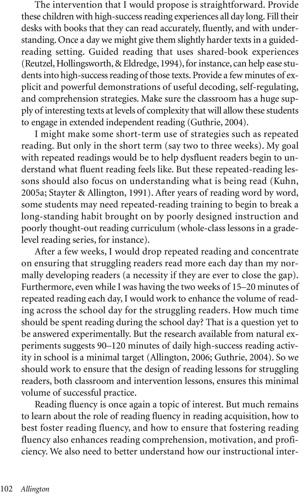 Guided reading that uses shared-book experiences (Reutzel, Hollingsworth, & Eldredge, 1994), for instance, can help ease students into high-success reading of those texts.