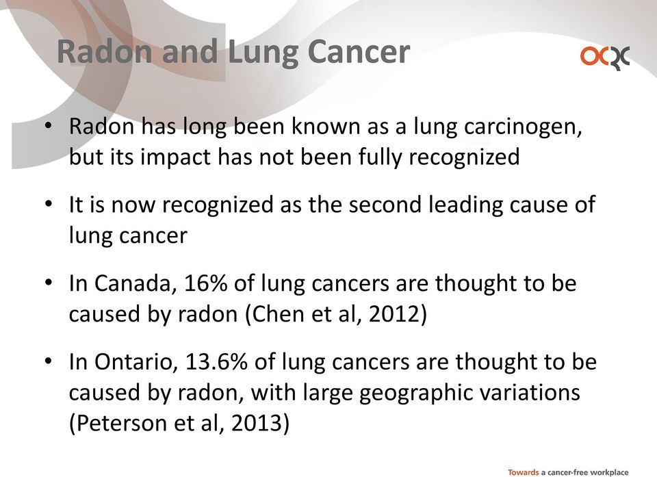 16% of lung cancers are thought to be caused by radon (Chen et al, 2012) In Ontario, 13.