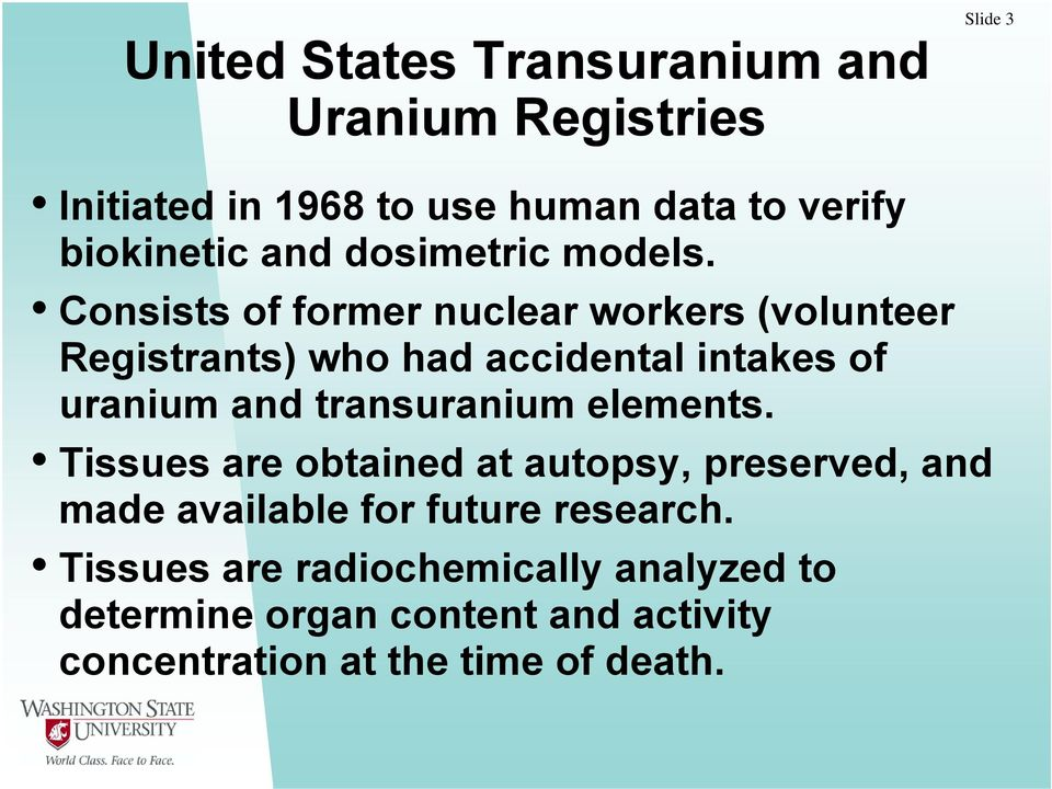 Consists of former nuclear workers (volunteer Registrants) who had accidental intakes of uranium and transuranium
