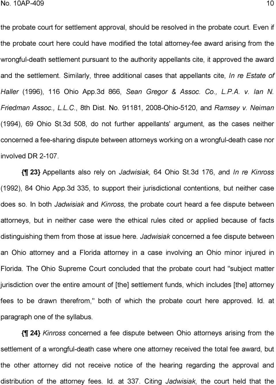 settlement. Similarly, three additional cases that appellants cite, In re Estate of Haller (1996), 116 Ohio App.3d 866, Sean Gregor & Assoc. Co., L.P.A. v. Ian N. Friedman Assoc., L.L.C., 8th Dist.