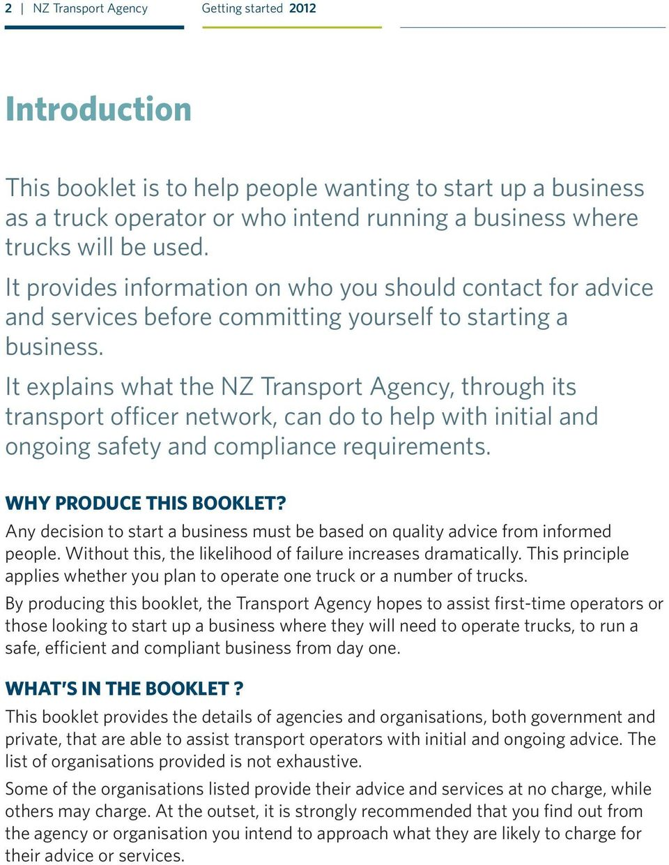 It explains what the NZ Transport Agency, through its transport officer network, can do to help with initial and ongoing safety and compliance requirements. why produce this booklet?