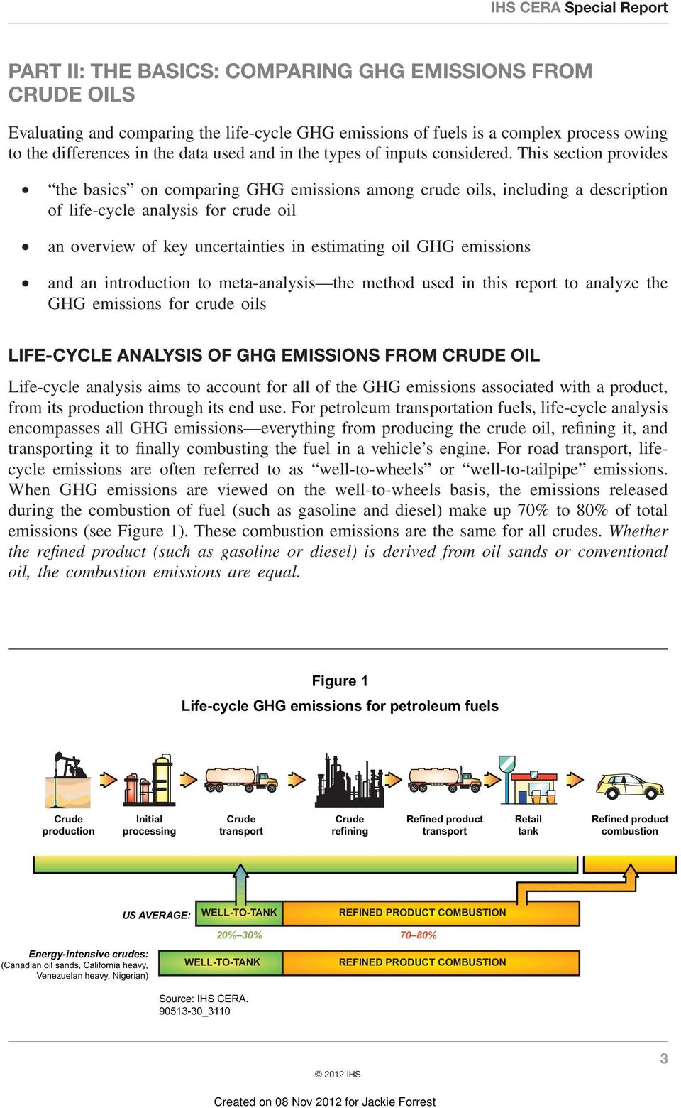 This section provides the basics on comparing GHG emissions among crude oils, including a description of life-cycle analysis for crude oil an overview of key uncertainties in estimating oil GHG