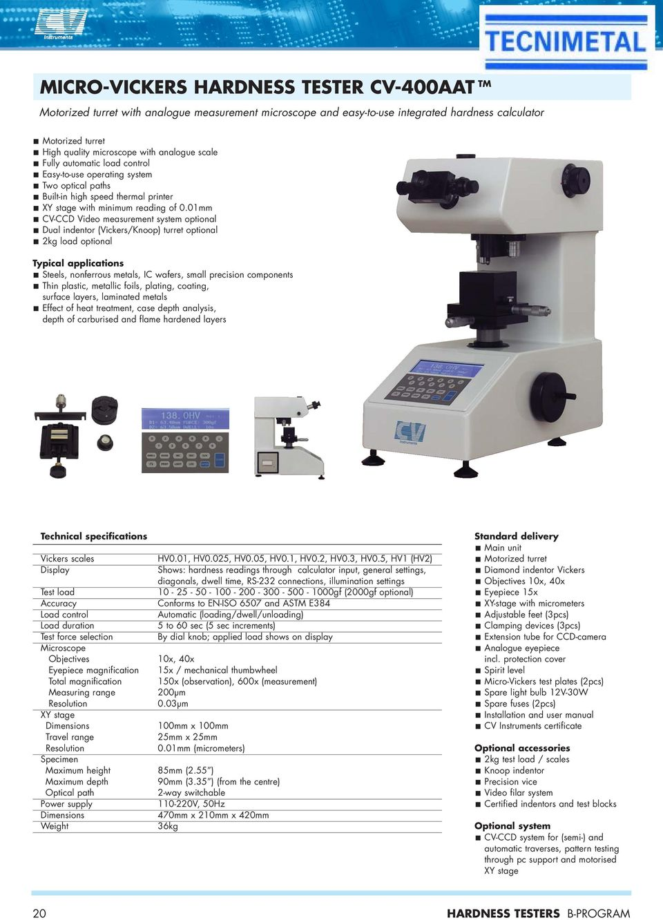 01mm CV-CCD Video measurement system optional Dual indentor (Vickers/Knoop) turret optional 2kg load optional Typical applications Steels, nonferrous metals, IC wafers, small precision components