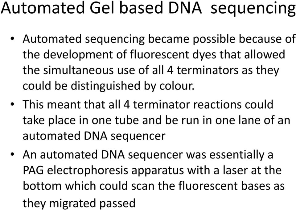 This meant that all 4 terminator reactions could take place in one tube and be run in one lane of an automated DNA sequencer