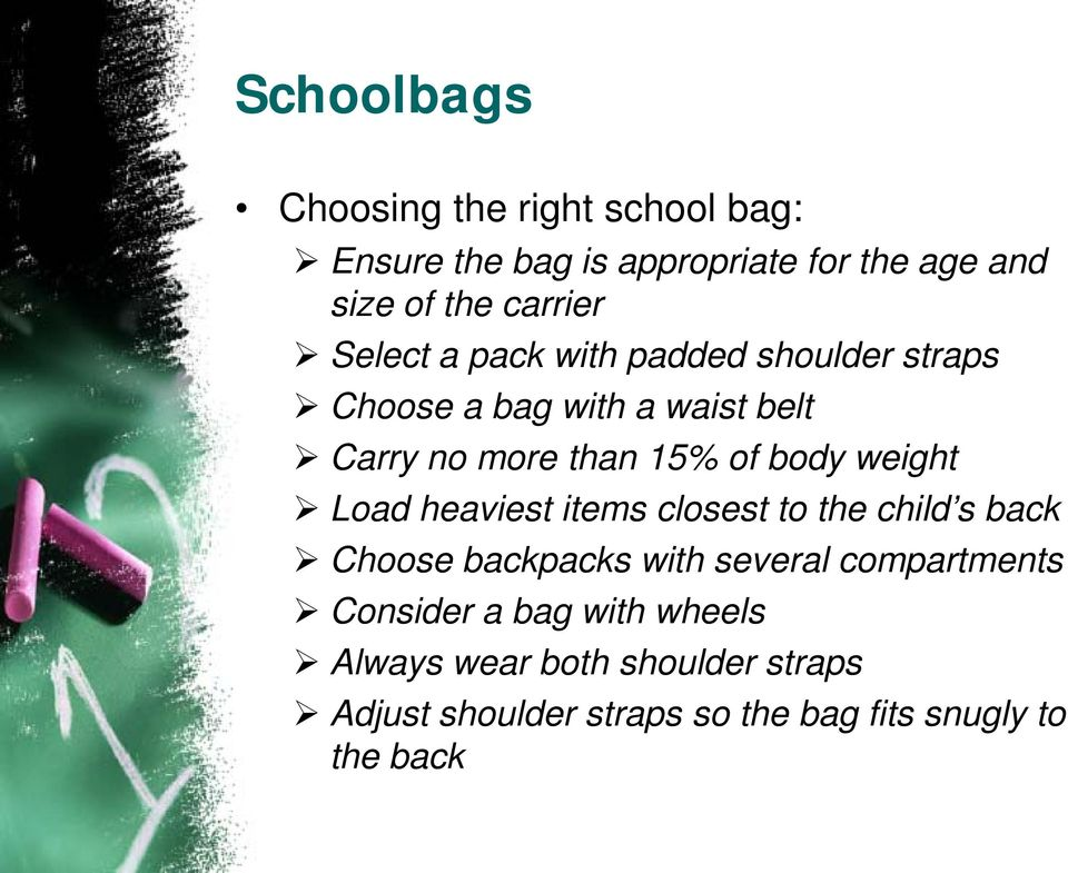 body weight Load heaviest items closest to the child s back Choose backpacks with several compartments