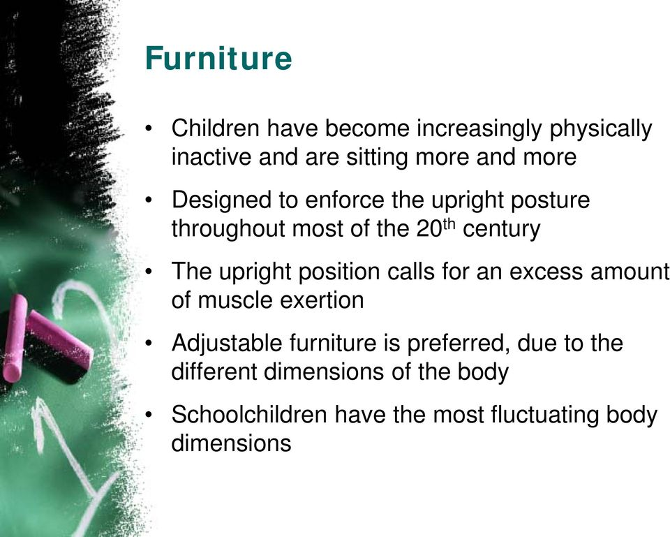 position calls for an excess amount of muscle exertion Adjustable furniture is preferred, due