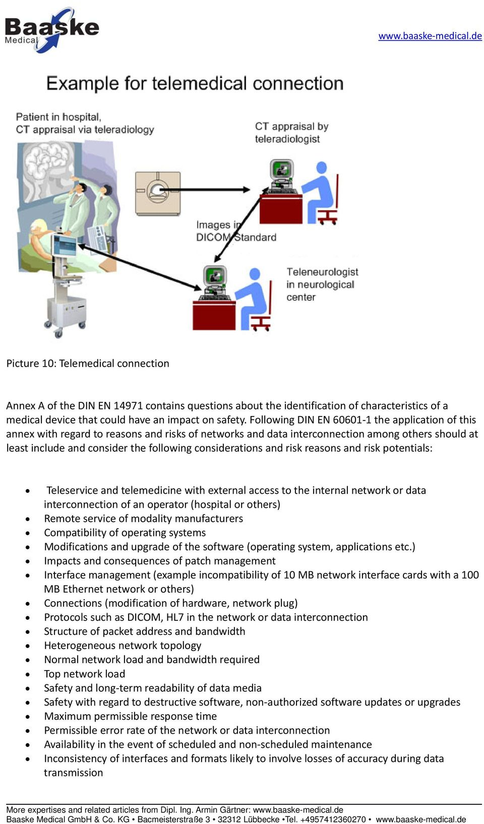 considerations and risk reasons and risk potentials: Teleservice and telemedicine with external access to the internal network or data interconnection of an operator (hospital or others) Remote