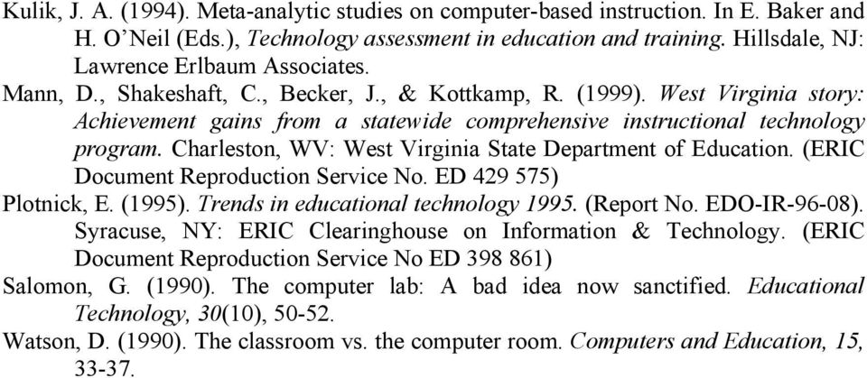 Charleston, WV: West Virginia State Department of Education. (ERIC Document Reproduction Service No. ED 429 575) Plotnick, E. (1995). Trends in educational technology 1995. (Report No. EDO-IR-96-08).