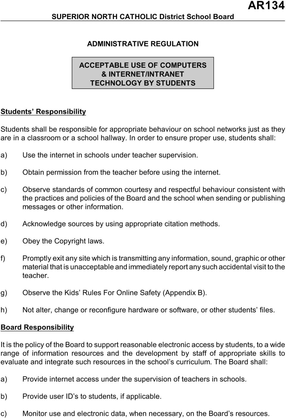 In order to ensure proper use, students shall: a) Use the internet in schools under teacher supervision. b) Obtain permission from the teacher before using the internet.