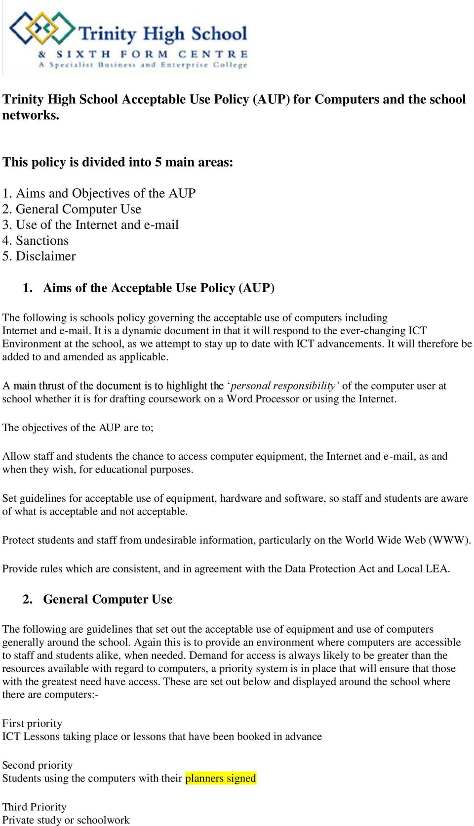 Aims of the Acceptable Use Policy (AUP) The following is schools policy governing the acceptable use of computers including Internet and e-mail.