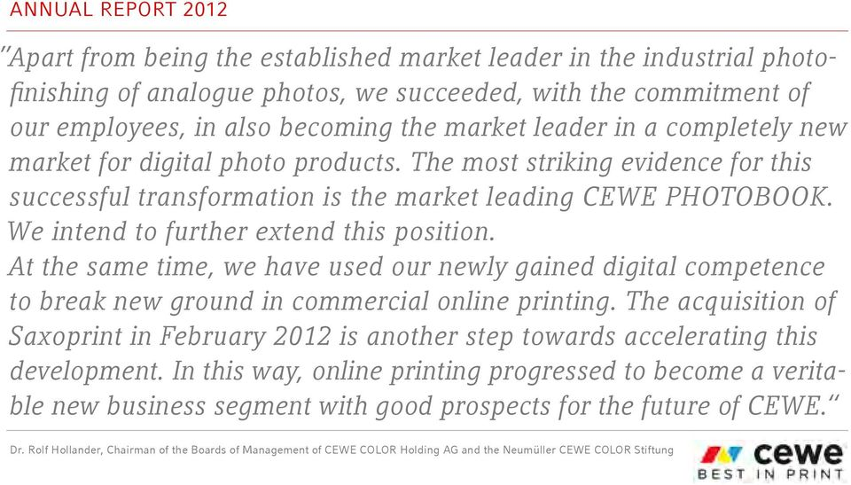 We intend to further extend this position. At the same time, we have used our newly gained digital competence to break new ground in commercial online printing.