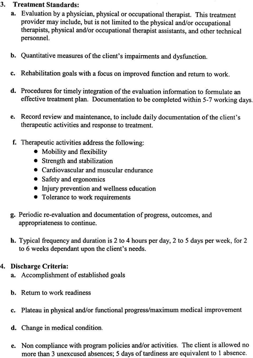 c. Rehabilitation goals with a focus on improved function and return to work. d. Procedures for timely integration of the evaluation information to formulate an effective treatment plan.