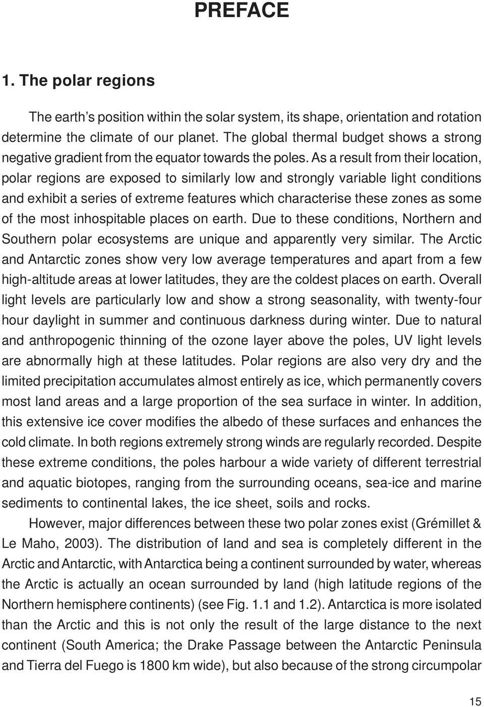 As a result from their location, polar regions are exposed to similarly low and strongly variable light conditions and exhibit a series of extreme features which characterise these zones as some of