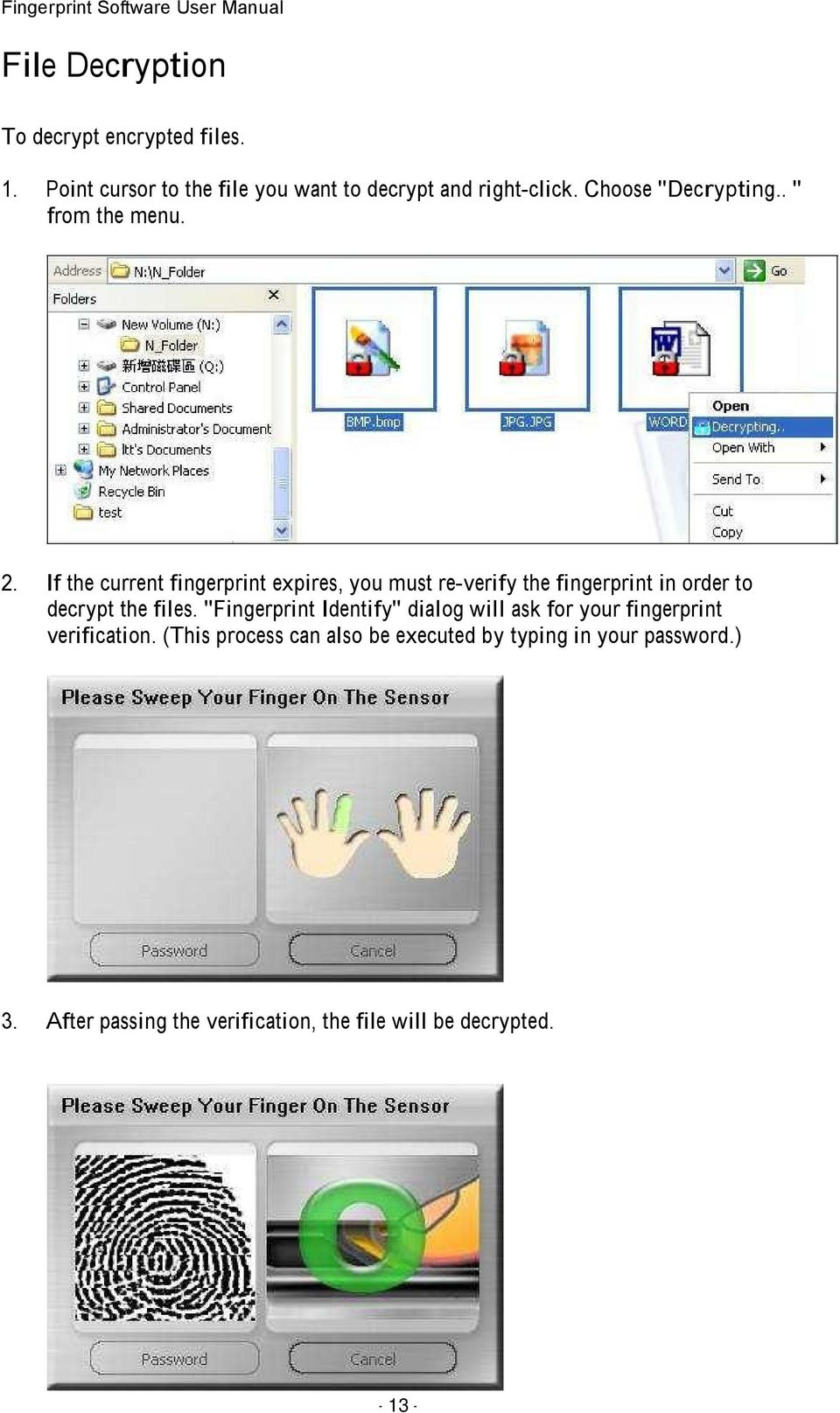 If the current fingerprint expires, you must re-verify the fingerprint in order to decrypt the files.