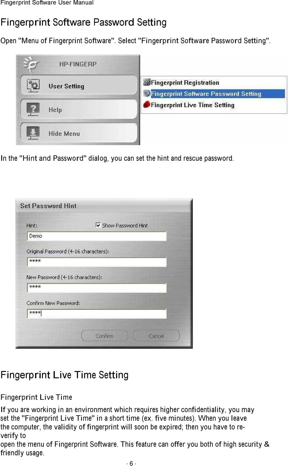 Fingerprint Live Time Setting Fingerprint Live Time If you are working in an environment which requires higher confidentiality, you may set the