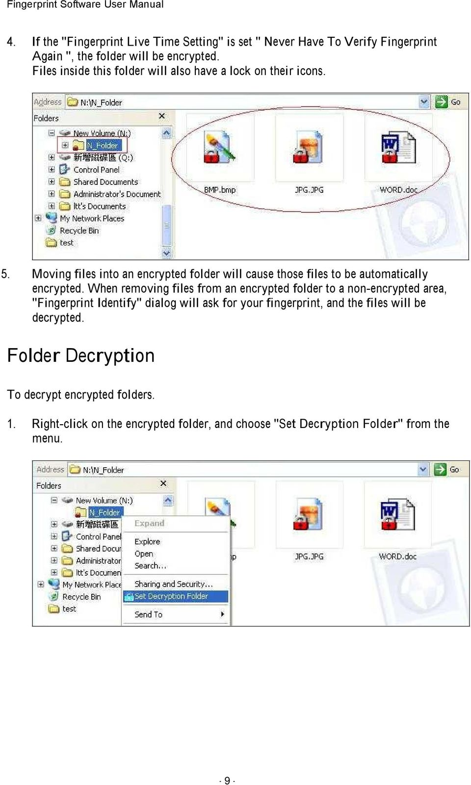 Moving files into an encrypted folder will cause those files to be automatically encrypted.