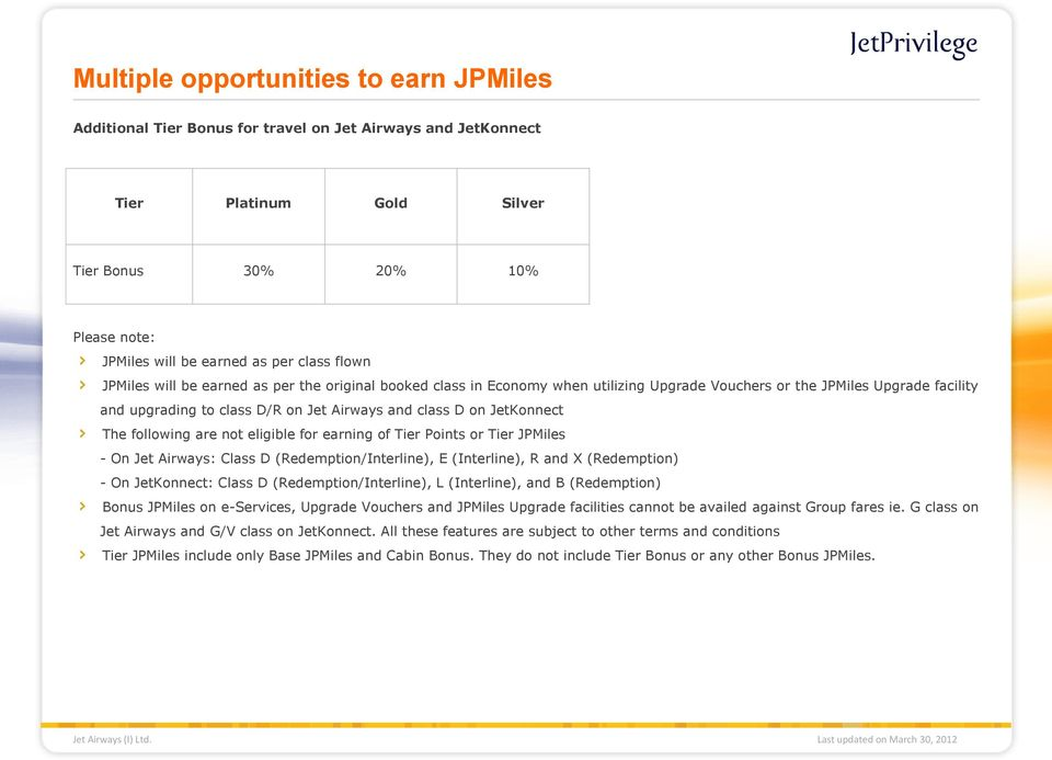 for earning of Tier Points or Tier - On Jet Airways: Class D (Redemption/Interline), E (Interline), R and X (Redemption) - On JetKonnect: Class D (Redemption/Interline), L (Interline), and B