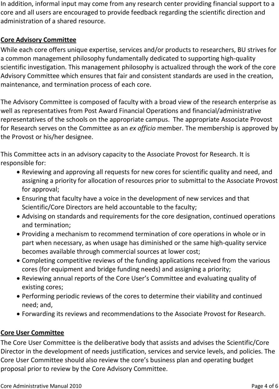 Core Advisory Committee While each core offers unique expertise, services and/or products to researchers, BU strives for a common management philosophy fundamentally dedicated to supporting