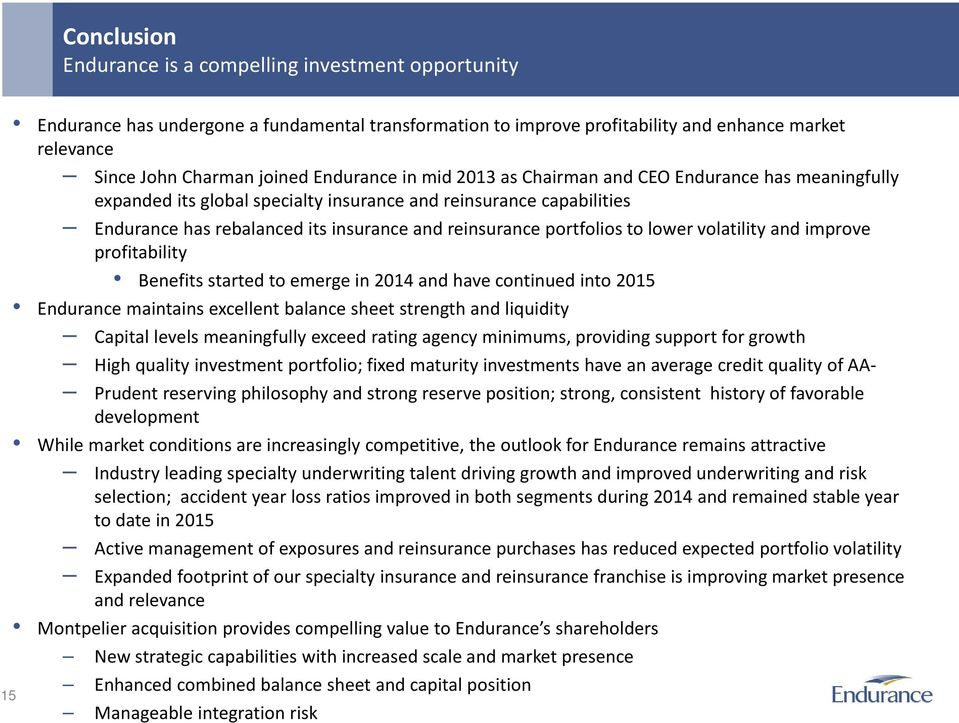 portfolios to lower volatility and improve profitability Benefits started to emerge in 2014 and have continued into 2015 Endurance maintains excellent balance sheet strength and liquidity Capital