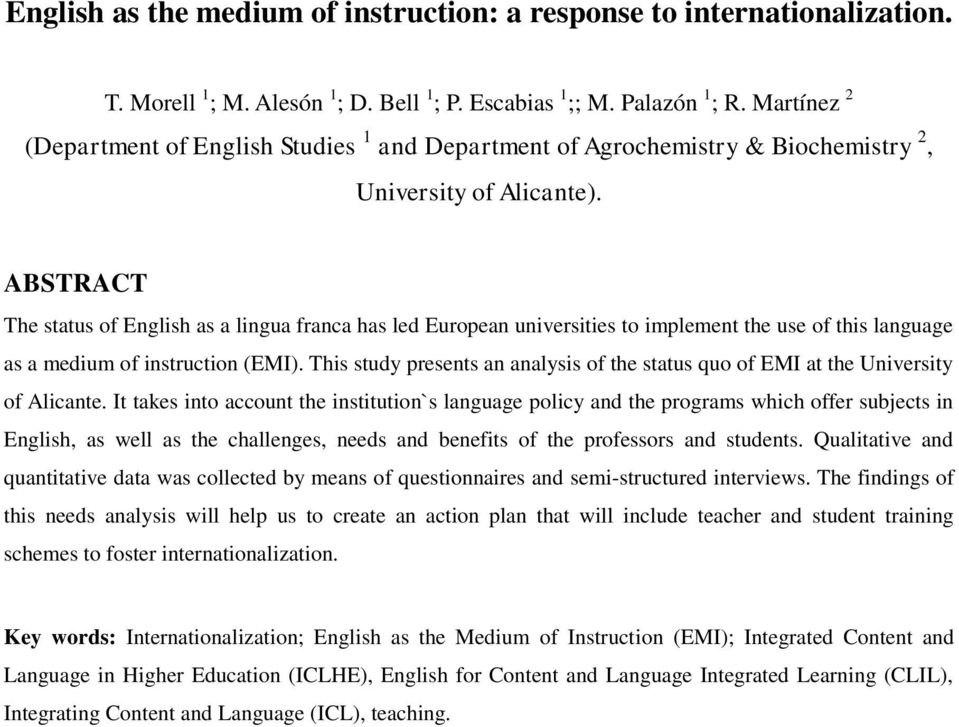 ABSTRACT The status of English as a lingua franca has led European universities to implement the use of this language as a medium of instruction (EMI).