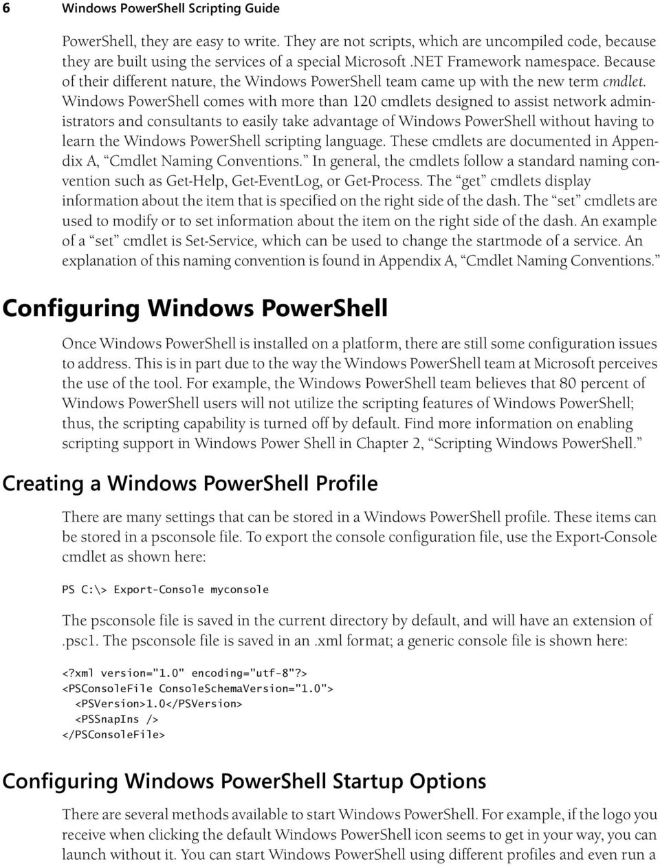 Windows PowerShell comes with more than 120 cmdlets designed to assist network administrators and consultants to easily take advantage of Windows PowerShell without having to learn the Windows
