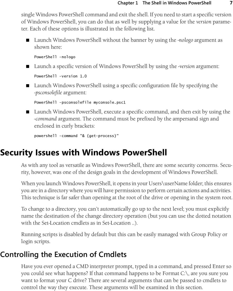 Launch Windows PowerShell without the banner by using the -nologo argument as shown here: PowerShell -nologo Launch a specific version of Windows PowerShell by using the -version argument: PowerShell