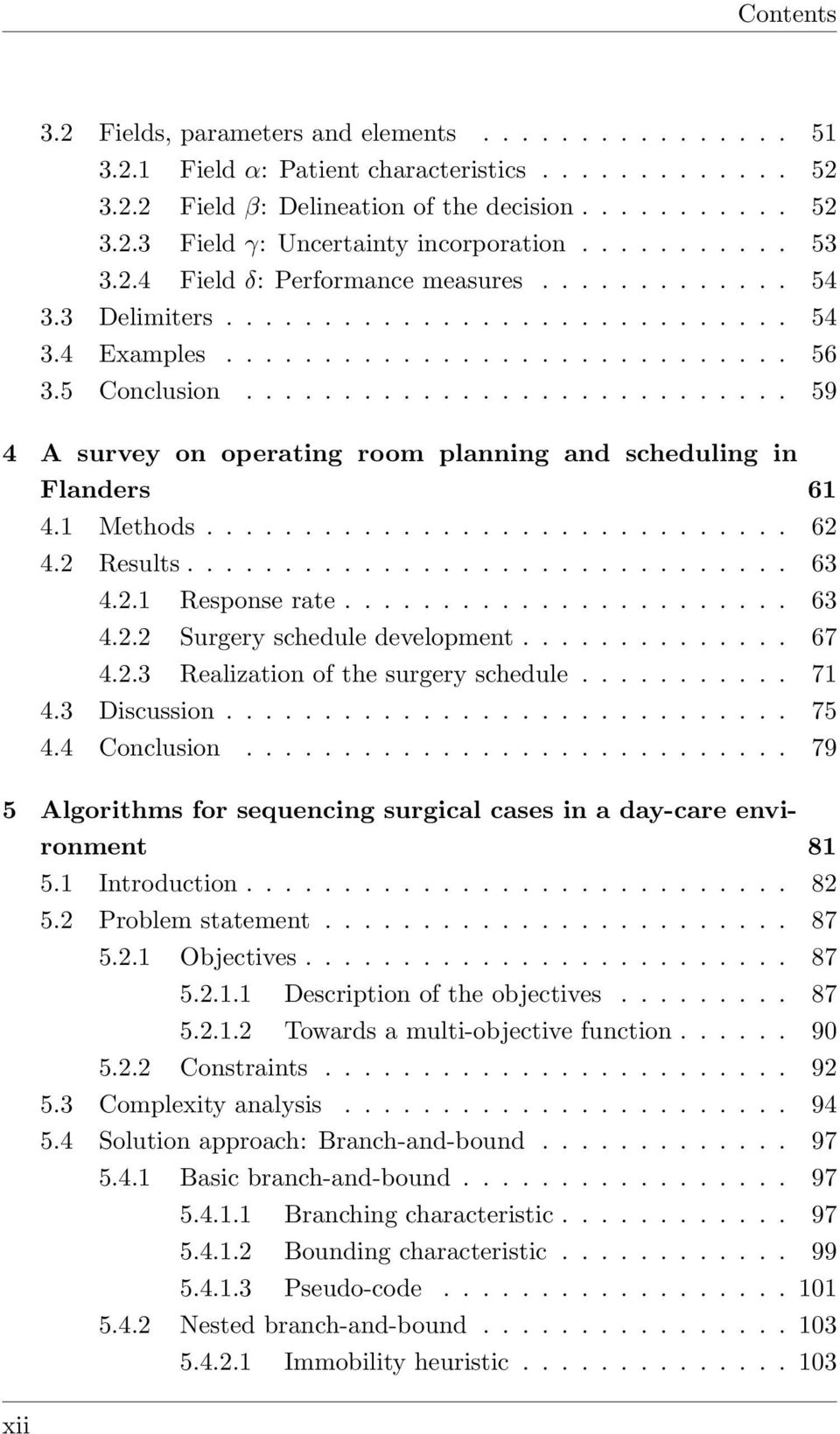 ........................... 59 4 A survey on operating room planning and scheduling in Flanders 61 4.1 Methods.............................. 62 4.2 Results............................... 63 4.2.1 Response rate.