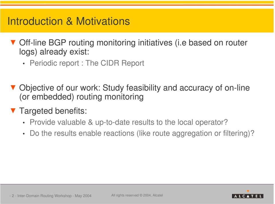 accuracy of on-line (or embedded) routing monitoring Targeted benefits: Provide valuable & up-to-date results to the