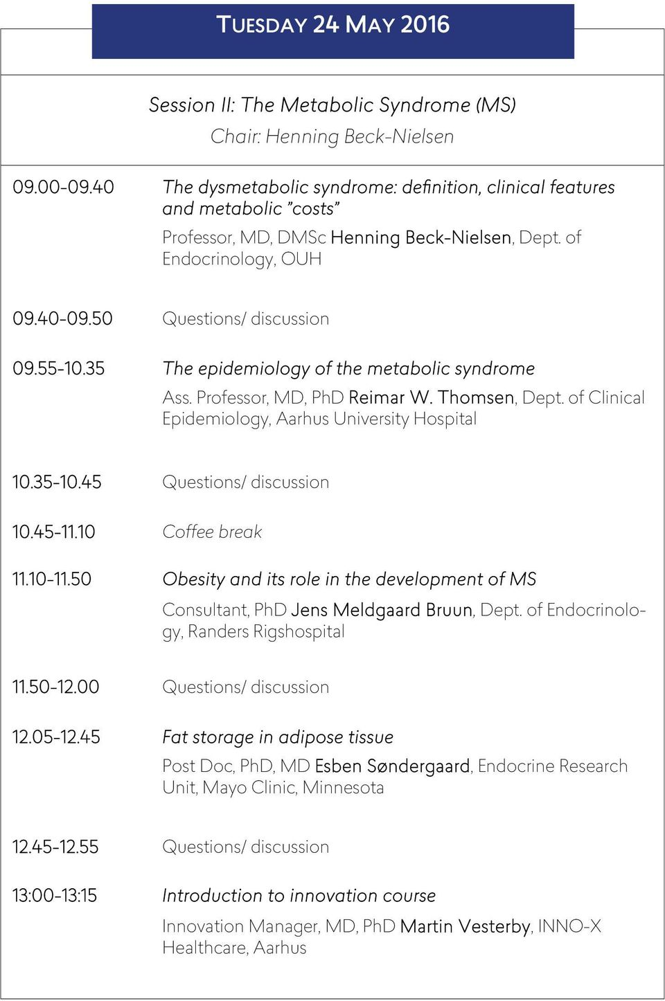 35 The epidemiology of the metabolic syndrome Ass. Professor, MD, PhD Reimar W. Thomsen, Dept. of Clinical Epidemiology, Aarhus University Hospital 10.35-10.45 Questions/ discussion 10.45-11.