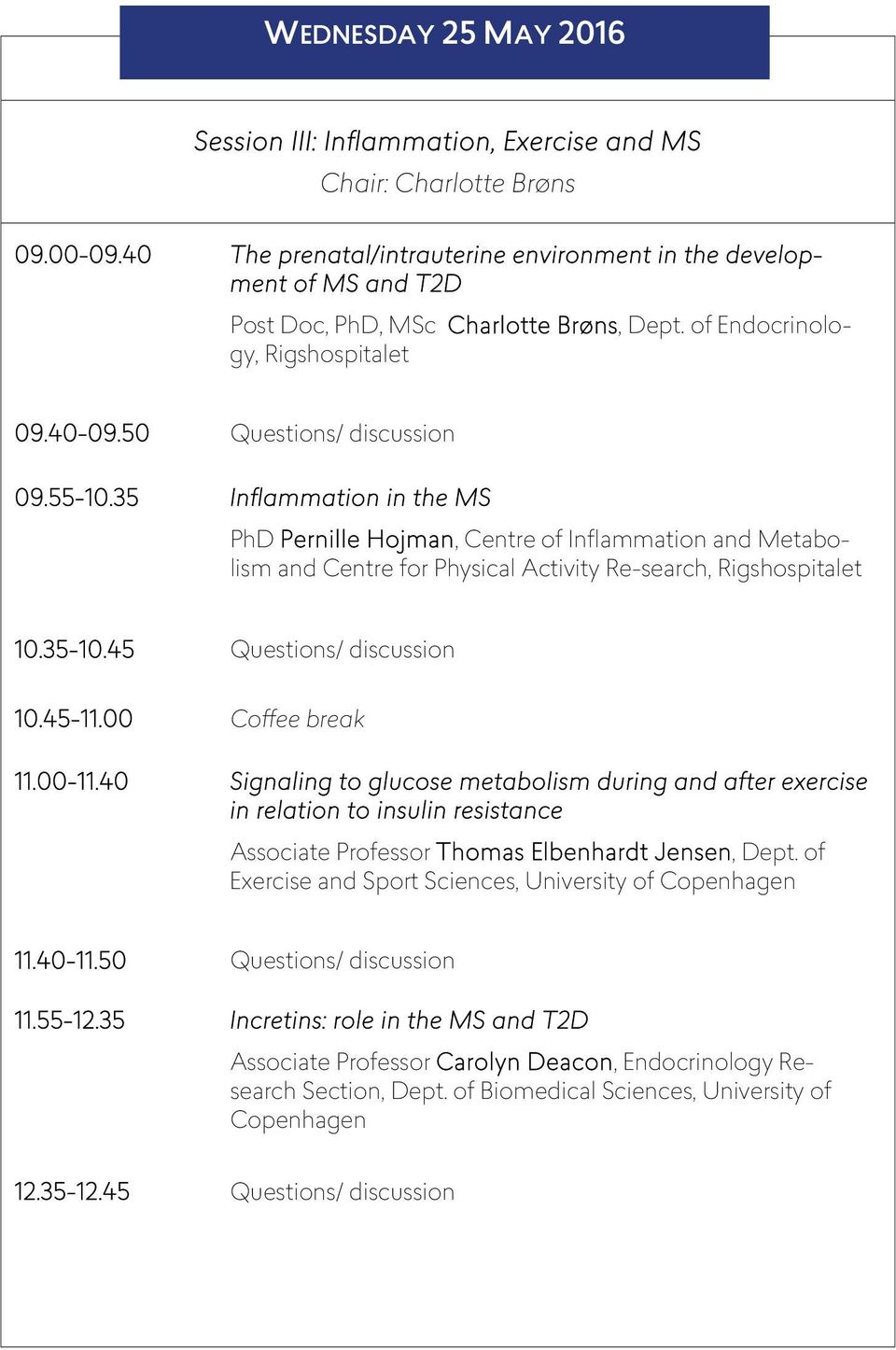 35 Inflammation in the MS PhD Pernille Hojman, Centre of Inflammation and Metabolism and Centre for Physical Activity Re-search, Rigshospitalet 10.35-10.45 Questions/ discussion 10.45-11.