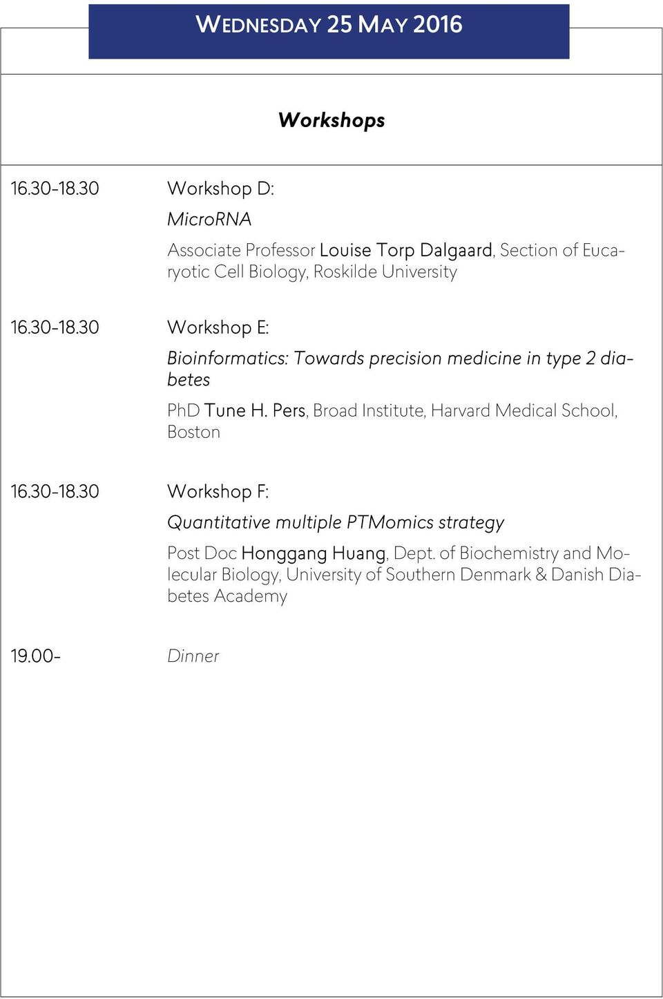 30-18.30 Workshop E: Bioinformatics: Towards precision medicine in type 2 diabetes PhD Tune H.